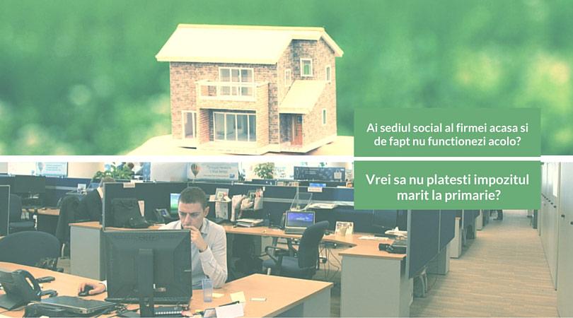 sediul social al firmei acasa si de fapt nu functionezi acolo